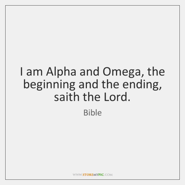 I am Alpha and Omega, the beginning and the ending, saith the ...