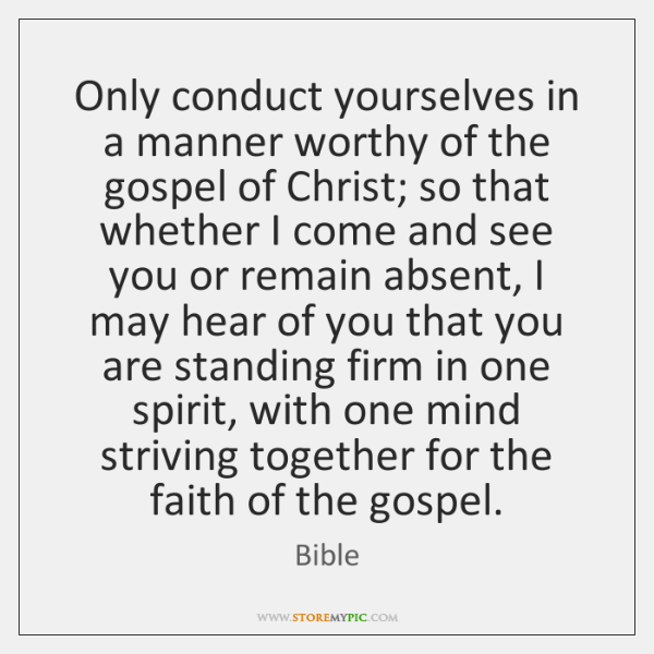 Only conduct yourselves in a manner worthy of the gospel of Christ; ...