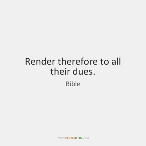 Render therefore to all their dues.