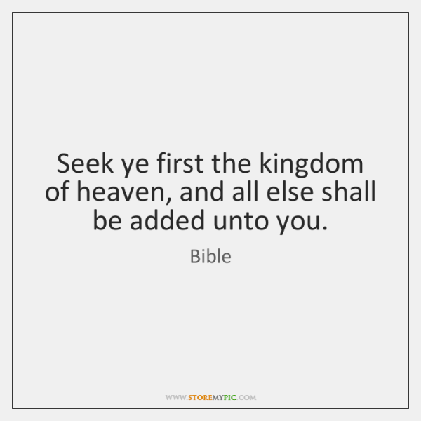 Seek ye first the kingdom of heaven, and all else shall be ...