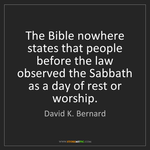 David K. Bernard: The Bible nowhere states that people before the law observed...