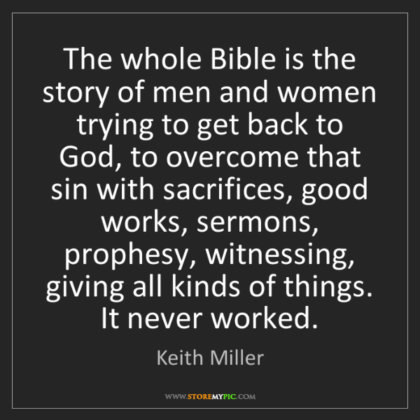 Keith Miller: The whole Bible is the story of men and women trying...