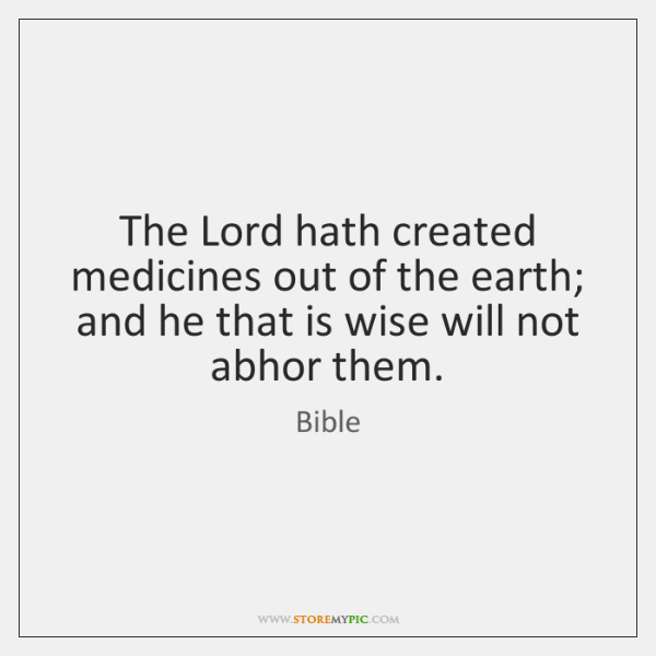 The Lord hath created medicines out of the earth; and he that ...