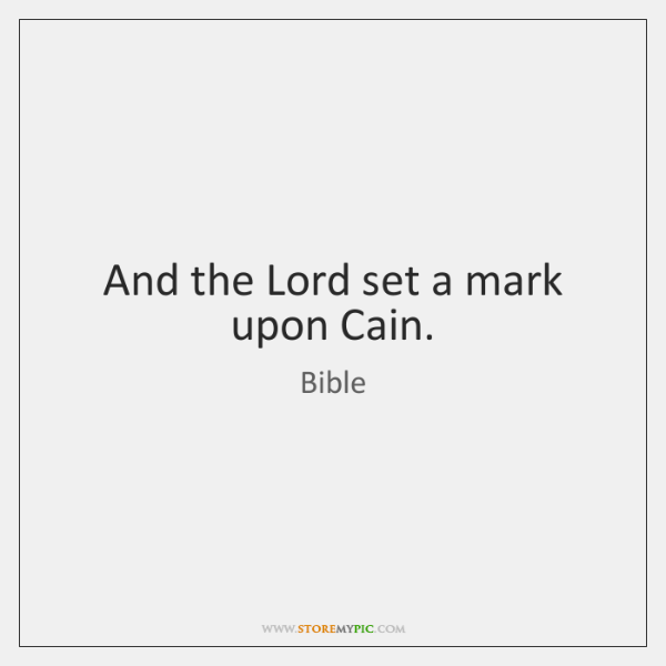 And the Lord set a mark upon Cain.