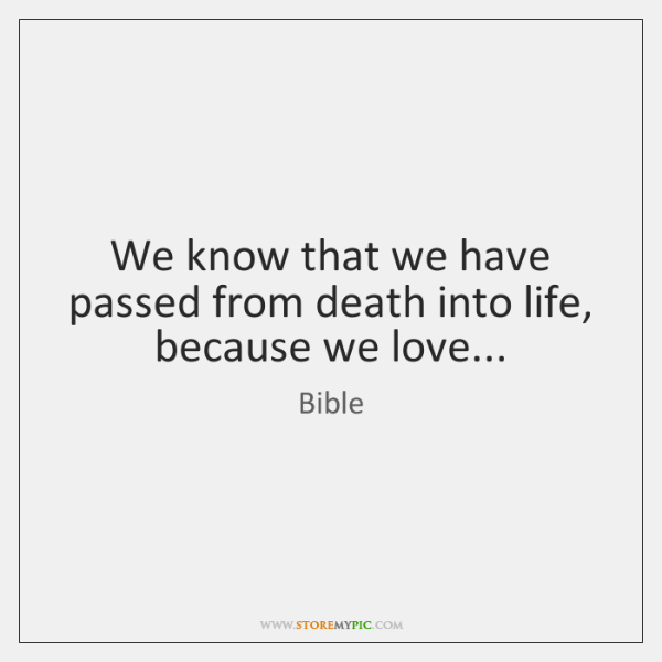We know that we have passed from death into life, because we ...