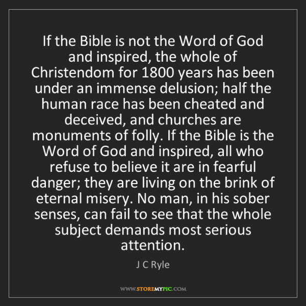 J C Ryle: If the Bible is not the Word of God and inspired, the...