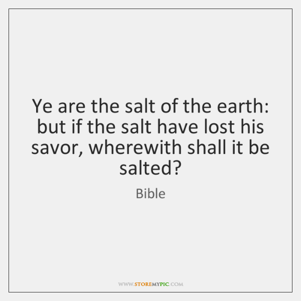 Ye are the salt of the earth: but if the salt have ...