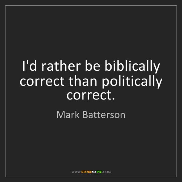 Mark Batterson: I'd rather be biblically correct than politically correct.