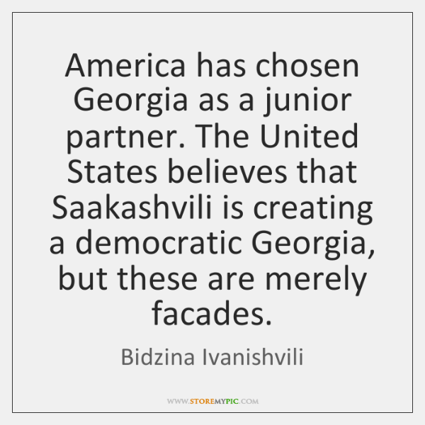 America has chosen Georgia as a junior partner. The United States believes ...