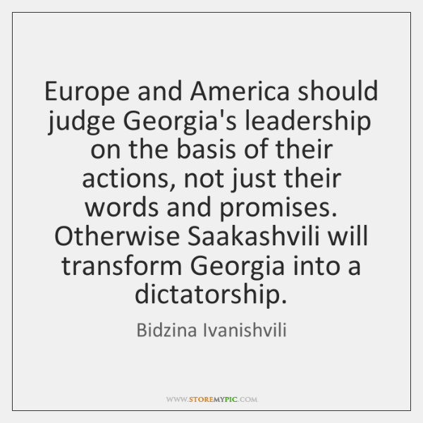 Europe and America should judge Georgia's leadership on the basis of their ...