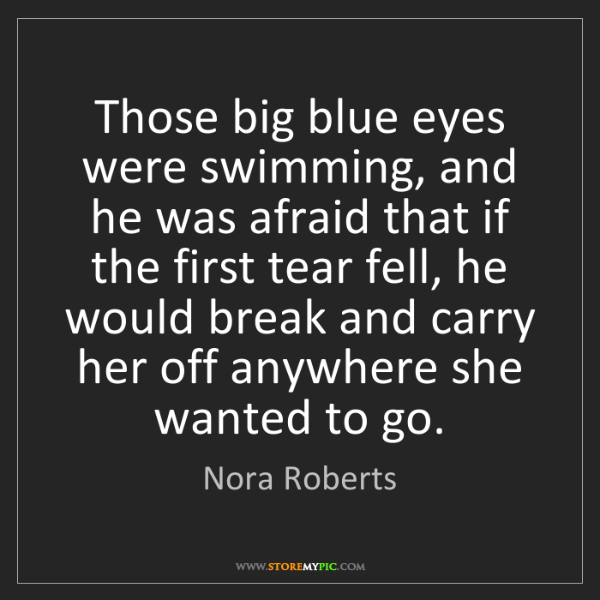 Nora Roberts: Those big blue eyes were swimming, and he was afraid...