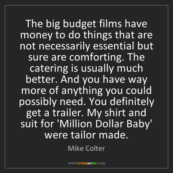 Mike Colter: The big budget films have money to do things that are...