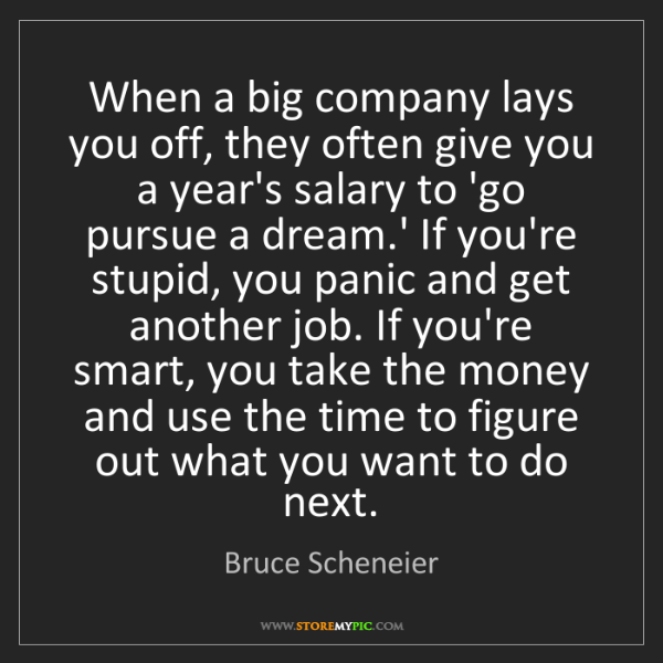 Bruce Scheneier: When a big company lays you off, they often give you...