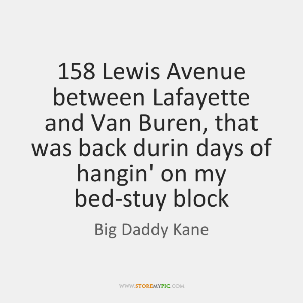 158 Lewis Avenue between Lafayette and Van Buren, that was back durin days ...