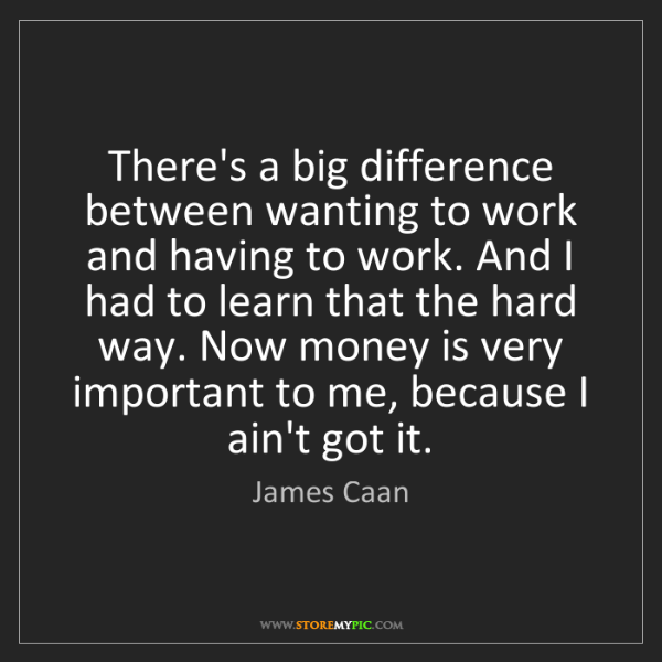James Caan: There's a big difference between wanting to work and...
