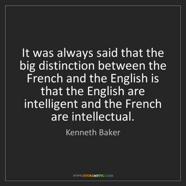Kenneth Baker: It was always said that the big distinction between the...