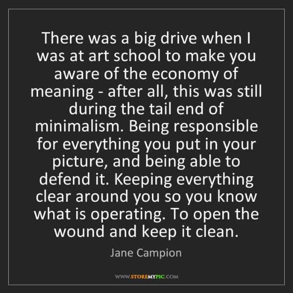 Jane Campion: There was a big drive when I was at art school to make...