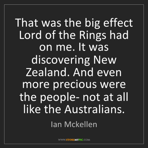Ian Mckellen: That was the big effect Lord of the Rings had on me....