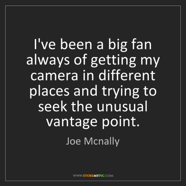 Joe Mcnally: I've been a big fan always of getting my camera in different...