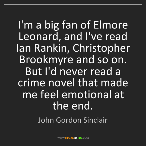 John Gordon Sinclair: I'm a big fan of Elmore Leonard, and I've read Ian Rankin,...
