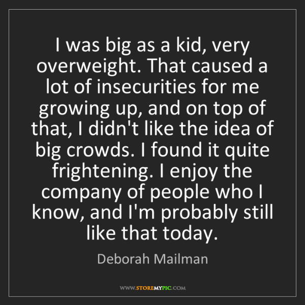 Deborah Mailman: I was big as a kid, very overweight. That caused a lot...