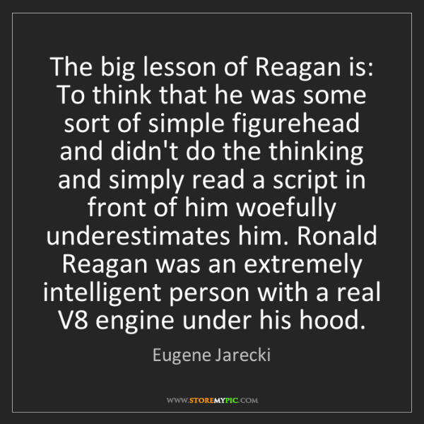Eugene Jarecki: The big lesson of Reagan is: To think that he was some...