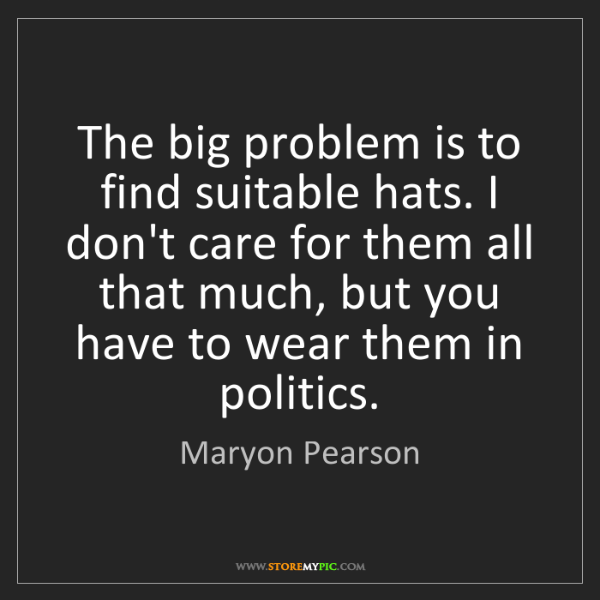 Maryon Pearson: The big problem is to find suitable hats. I don't care...