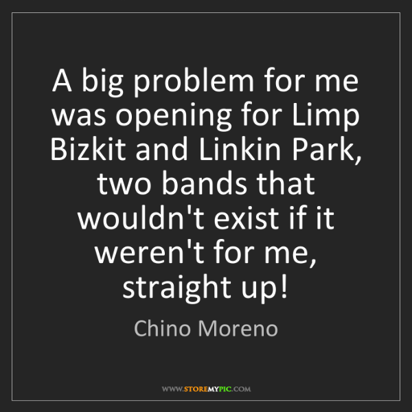 Chino Moreno: A big problem for me was opening for Limp Bizkit and...