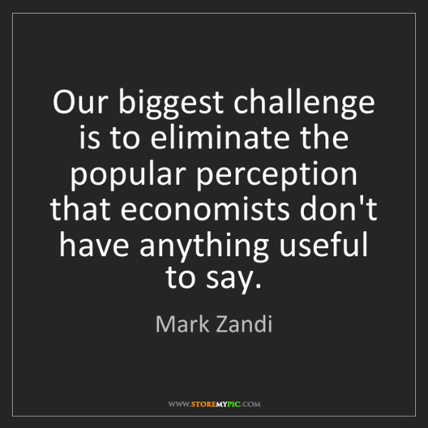 Mark Zandi: Our biggest challenge is to eliminate the popular perception...