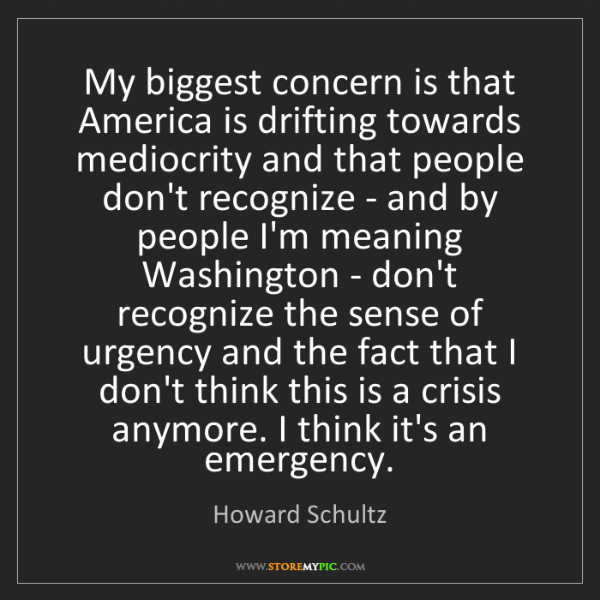 Howard Schultz: My biggest concern is that America is drifting towards...