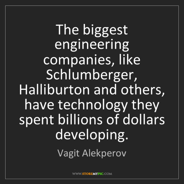 Vagit Alekperov: The biggest engineering companies, like Schlumberger,...