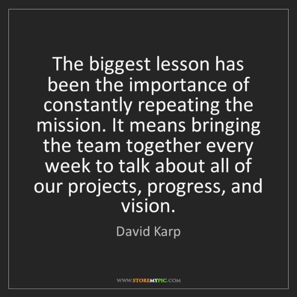 David Karp: The biggest lesson has been the importance of constantly...