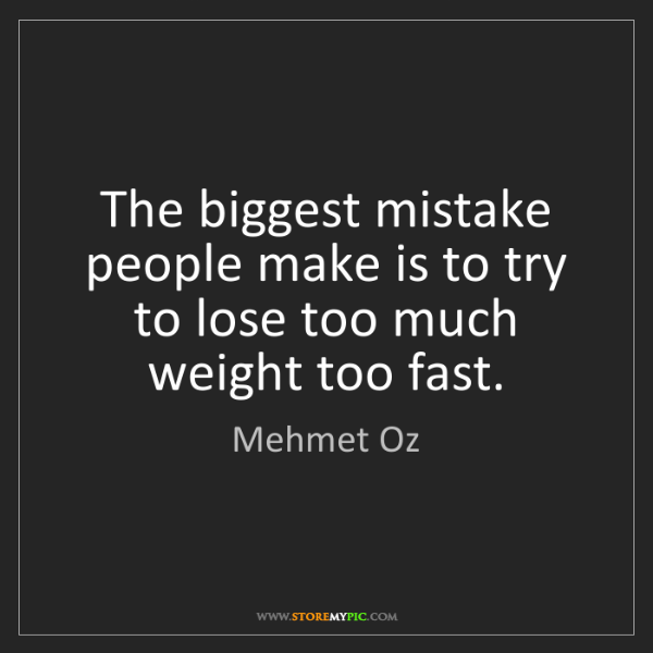 Mehmet Oz: The biggest mistake people make is to try to lose too...