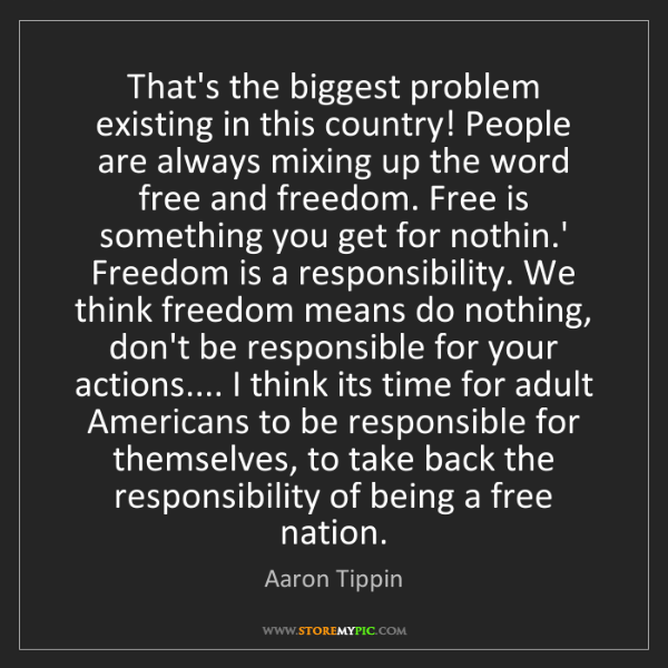 Aaron Tippin: That's the biggest problem existing in this country!...