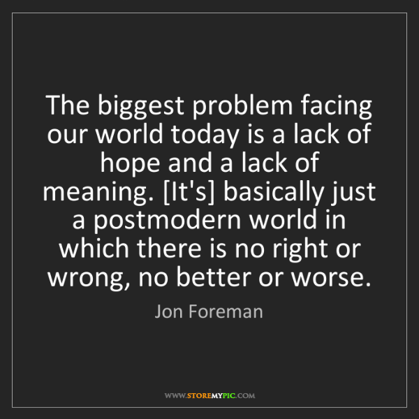 Jon Foreman: The biggest problem facing our world today is a lack...