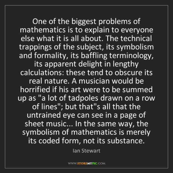 Ian Stewart: One of the biggest problems of mathematics is to explain...