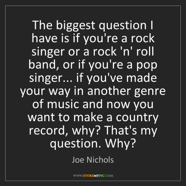 Joe Nichols: The biggest question I have is if you're a rock singer...