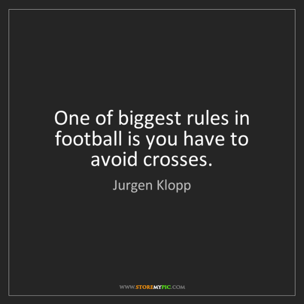 Jurgen Klopp: One of biggest rules in football is you have to avoid...