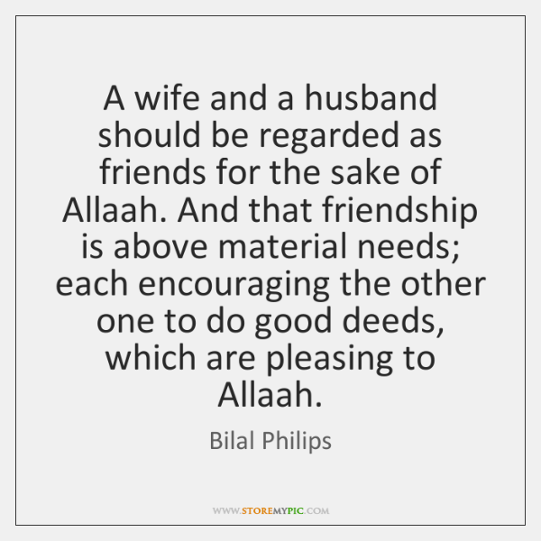 A wife and a husband should be regarded as friends for the ...