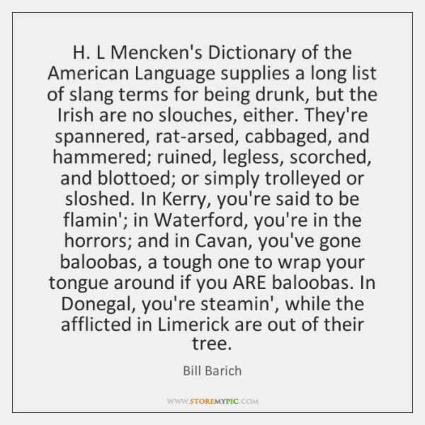 H. L Mencken's Dictionary of the American Language supplies a long list ...