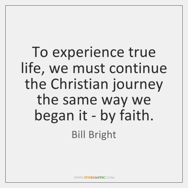 To experience true life, we must continue the Christian journey the same ...