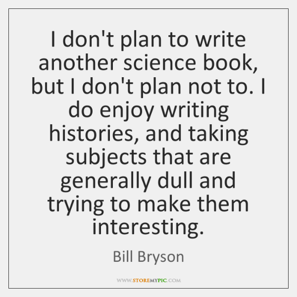 I don't plan to write another science book, but I don't plan ...