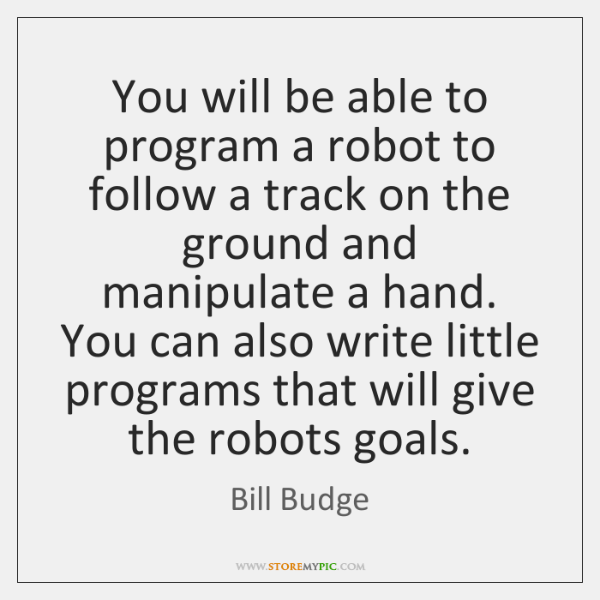 You will be able to program a robot to follow a track ...