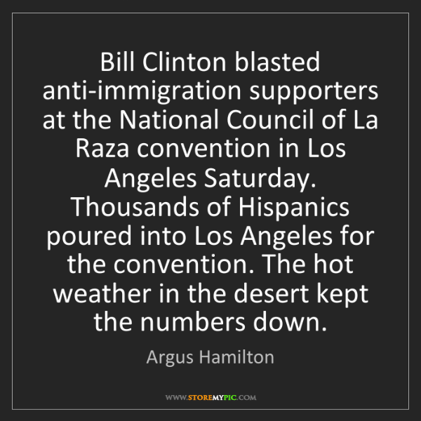 Argus Hamilton: Bill Clinton blasted anti-immigration supporters at the...