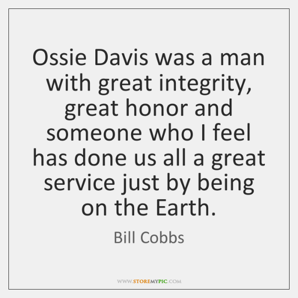 Ossie Davis was a man with great integrity, great honor and someone ...
