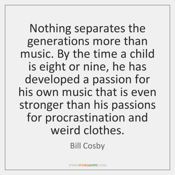 Nothing separates the generations more than music. By the time a child ...