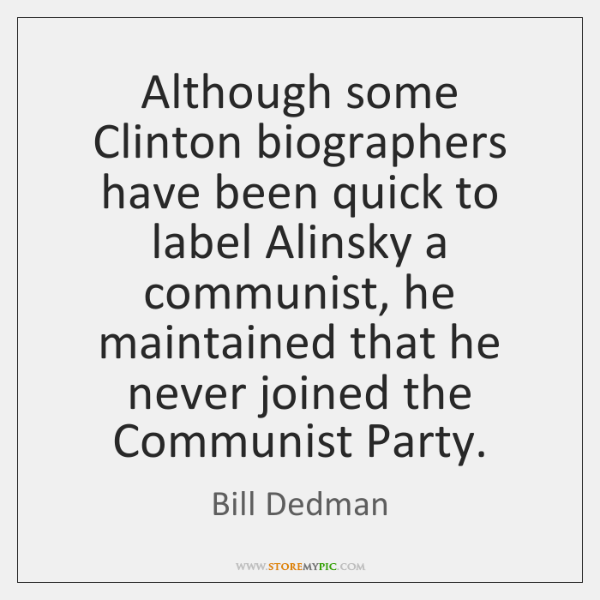 Although some Clinton biographers have been quick to label Alinsky a communist, ...