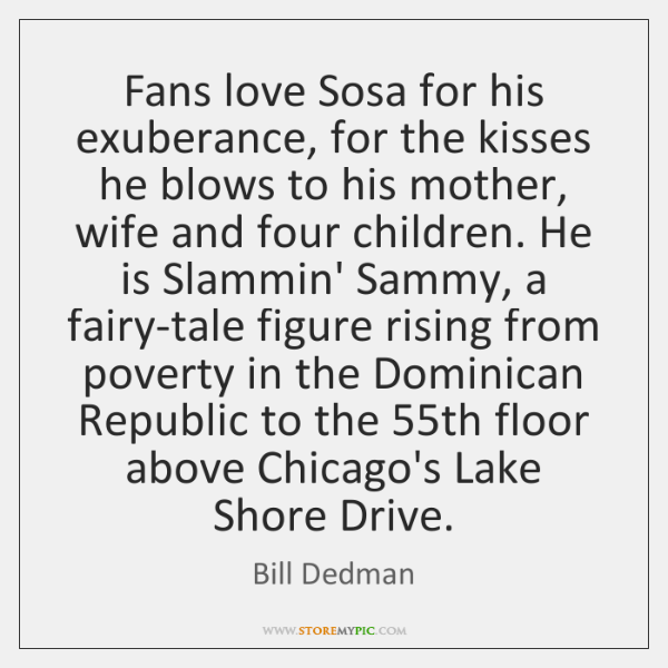Fans love Sosa for his exuberance, for the kisses he blows to ...
