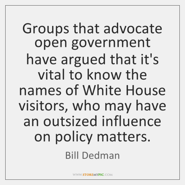 Groups that advocate open government have argued that it's vital to know ...