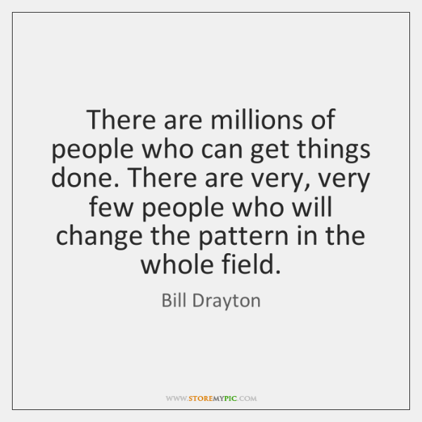 There are millions of people who can get things done. There are ...